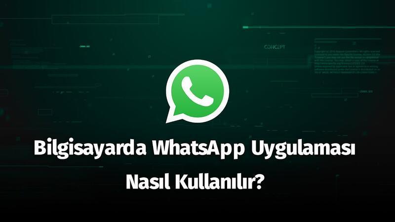 Bilgisayarda WhatsApp Uygulaması Nasıl Kullanılır?