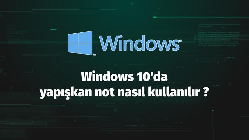 Windows 10'da yapışkan not nasıl kullanılır?