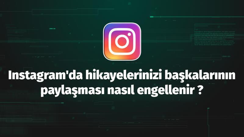 Instagram'da hikayelerinizi başkalarının paylaşması nasıl engellenir?