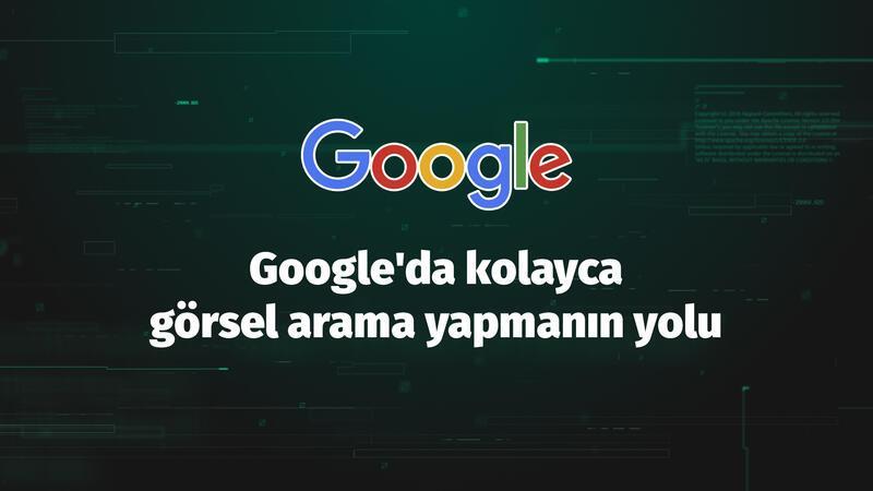 Google'da kolayca görsel arama nasıl yapılır?