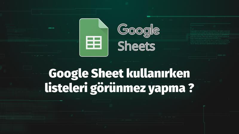 Google sheet kullanırken listeler nasıl görünmez yapılır?