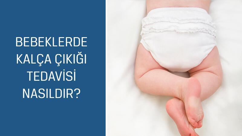 Ortopedi ve Travmatoloji Uzmanı Op. Dr. Ozan Ali Erdal cevaplıyor; Bebeklerde kalça çıkığı tedavisi nasıldır?