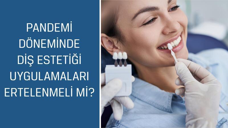 Pandemi döneminde diş estetiği uygulamaları ertelenmeli mi?