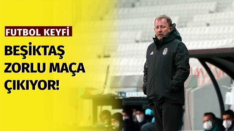 'Beşiktaş için çok zor maç olacak!'