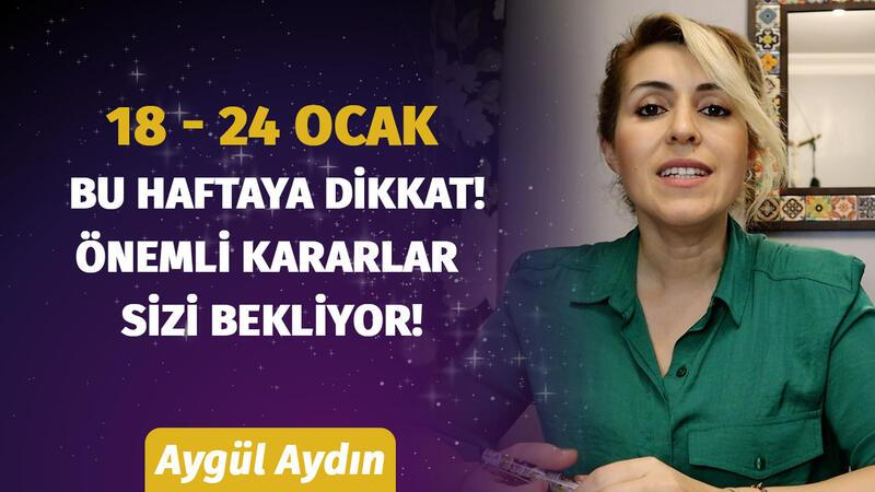 18 - 24 Ocak Haftasında Burçları Neler Bekliyor? Astrolog Aygül Aydın Anlatıyor...