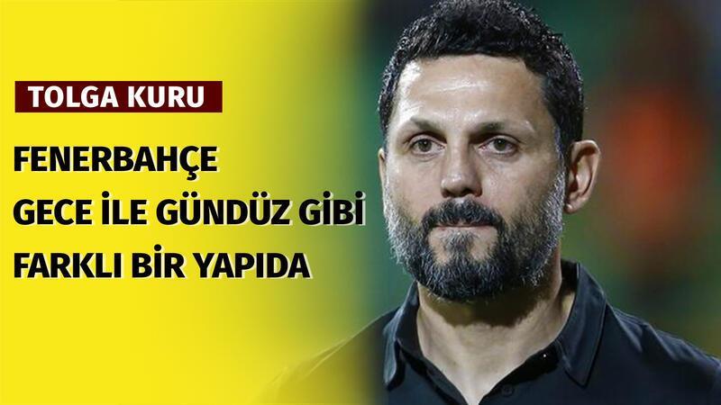 """Tolga Kuru: """"Fenerbahçe gece ile gündüz gibi farklı bir yapıda"""""""