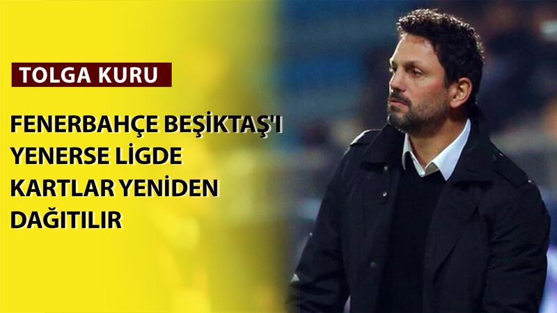 """Tolga Kuru: """"Fenerbahçe Beşiktaş'ı yenerse ligde kartlar yeniden dağıtılır"""""""