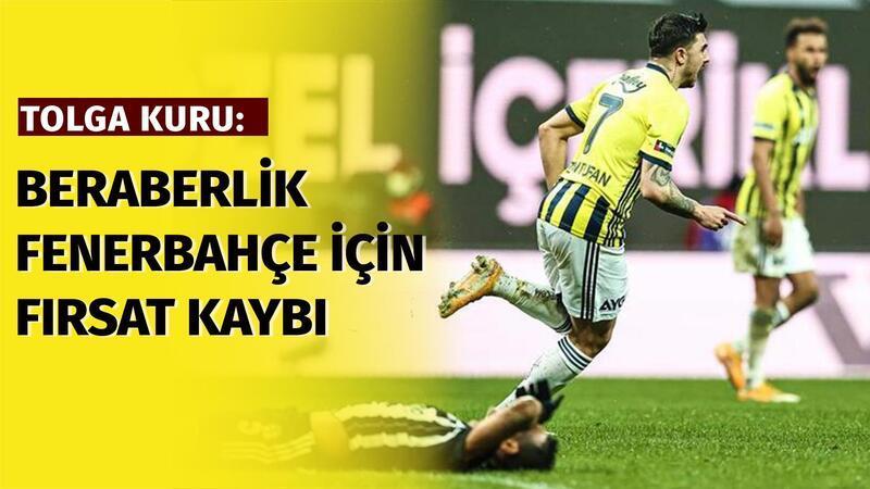"""Tolga Kuru: """"Beraberlik Fenerbahçe için fırsat kaybı..."""""""