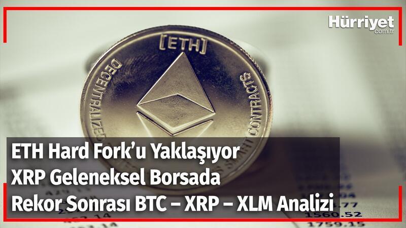 ETH Hard Fork'u Yaklaşıyor. XRP Geleneksel Borsada! Rekor Sonrası BTC, XRP ,XLM Analizi | Kripto Günlüğü