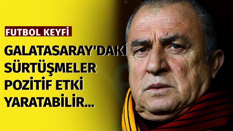 """""""Galatasaray'daki sürtüşmeler pozitif etki yaratabilir..."""""""