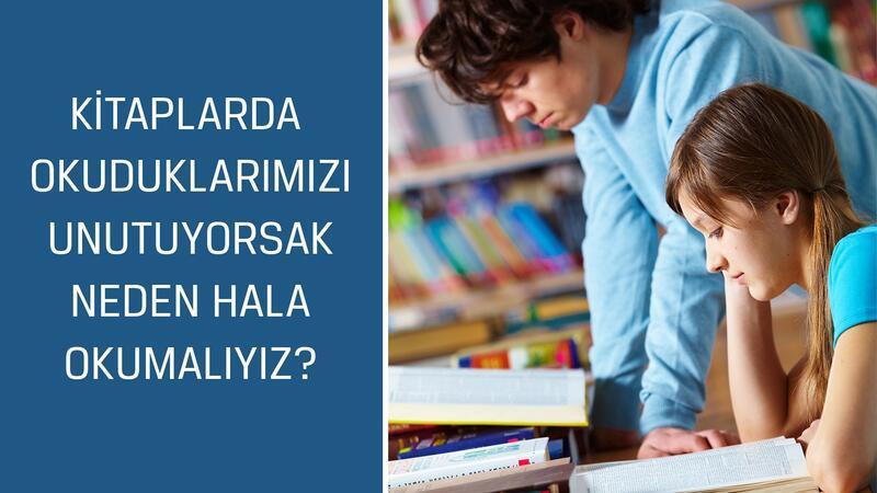 Kitaplarda okuduklarımızı unutuyorsak neden hala okumalıyız?