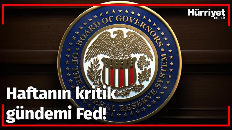 Haftanın kritik gündemi Fed!