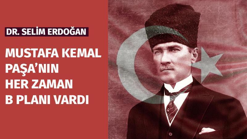 Mustafa Kemal Paşa'nın her zaman bir b planı vardı