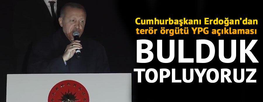 Cumhurbaşkanı Erdoğan: YPGye 33 bin TIR silah verildi, şimdi onları bulduk, topluyoruz