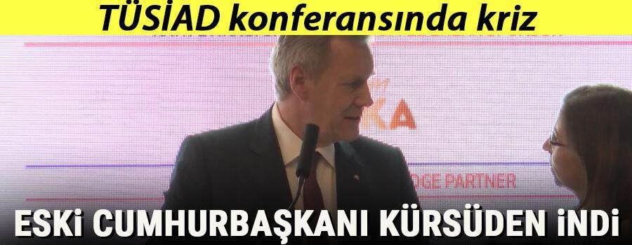 TÜSİADın konferansında kriz Eski cumhurbaşkanı kürsüden indi