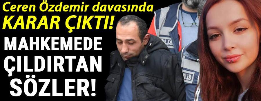 Son dakika haberi: Ceren Özdemir davasında karar çıktı Mahkemede çıldırtan sözler...