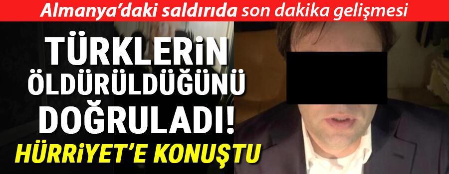 Almanyadaki saldırıyla ilgili son dakika gelişmesi... Büfe sahibi Hürriyete konuştu: Türklerin öldürüldüğünü doğruladı