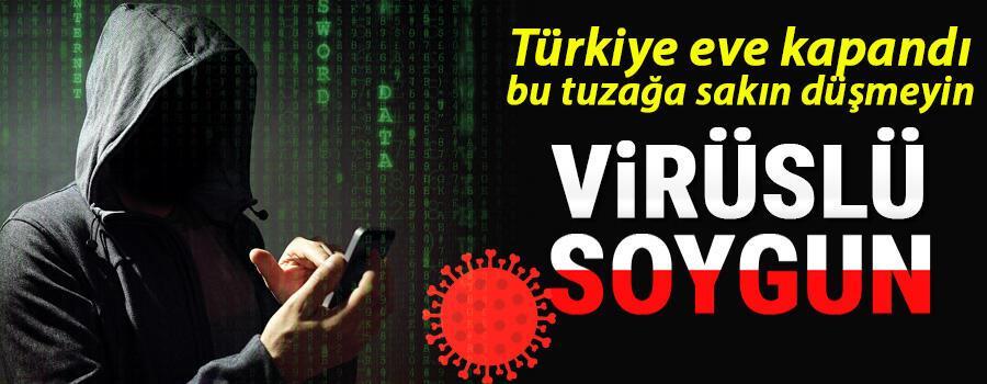 Son dakika haberi: Dikkat Sakın kanmayın... Türkiye eve kapandı, dolandırıcıların iştahı arttı: Virüslü soygun