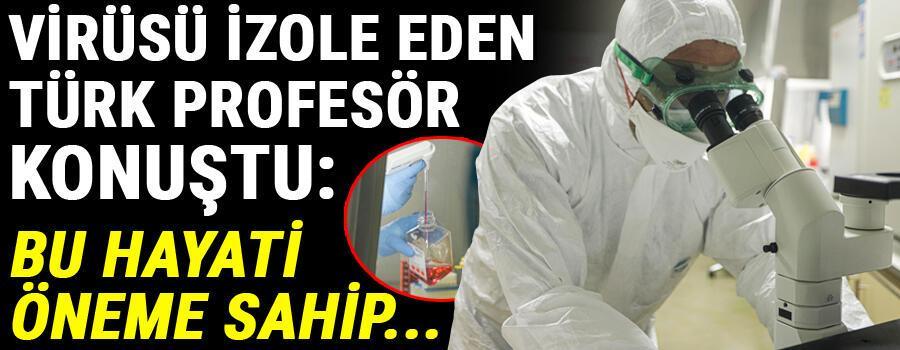 Virüsü izole eden profesör konuştu: Hayati öneme sahip