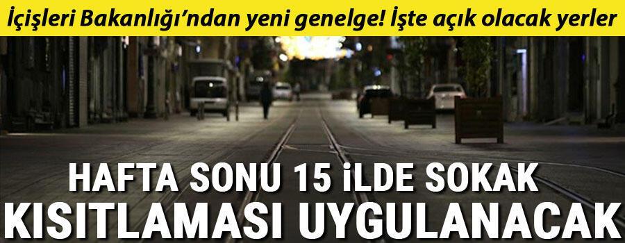 İçişleri Bakanlığı duyurdu Hafta sonu 15 ilde sokak kısıtlaması uygulanacak