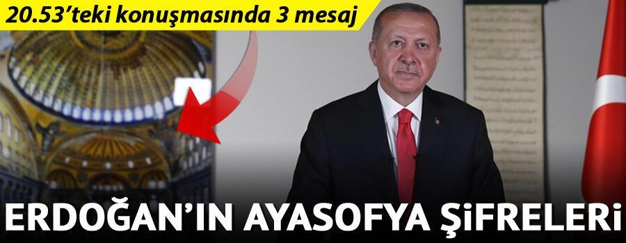 Erdoğan'ın Ayasofya şifreleri 20.53'teki konuşmada 3 Ayasofya mesajı