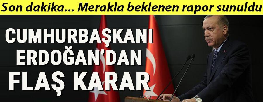 Son dakika... Merakla beklenen rapor sunuldu Cumhurbaşkanı Erdoğandan flaş karar