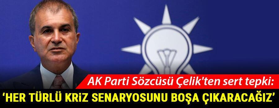 Son dakika... AK Parti Sözcüsü Çelikten sert tepki: Her türlü kriz senaryosunu boşa çıkaracağız