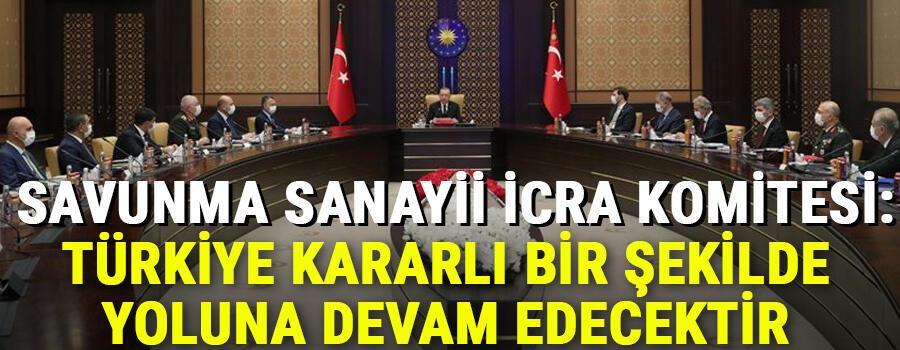 Son dakika... Savunma Sanayii İcra Komitesi: Türkiye kararlı bir şekilde yoluna devam edecektir