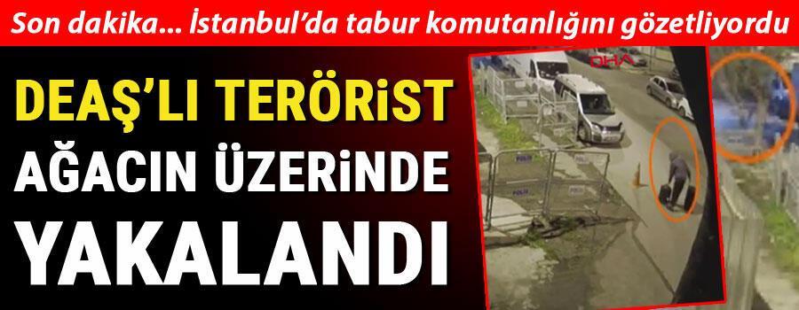 Son dakika... Yenibosnada tabur komutanlığında keşif yapan DEAŞ'lı terörist yakalandı