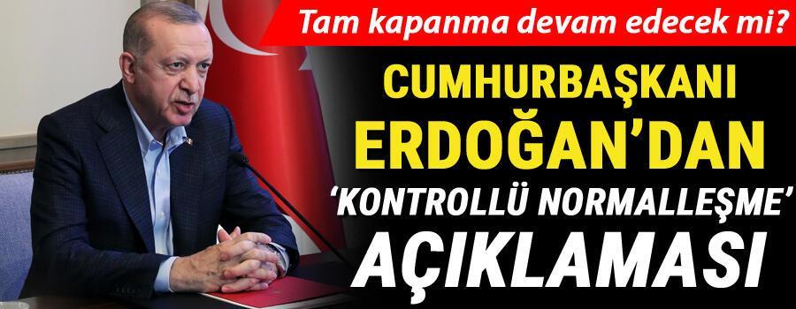 Son dakika: Tam kapanma devam edecek mi Erdoğandan kademeli normalleşme açıklaması