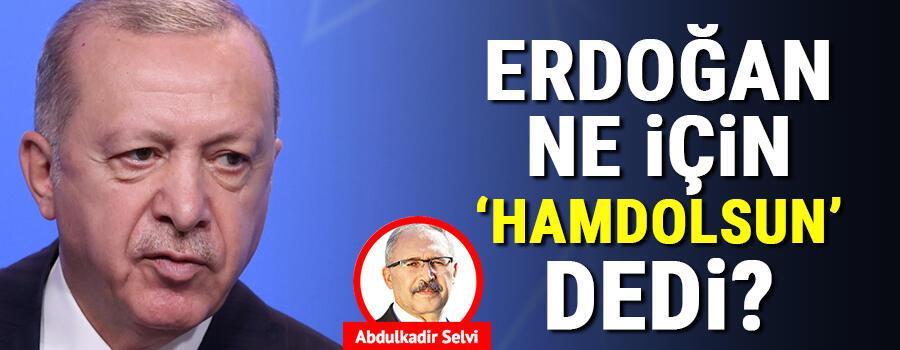 Erdoğan ne için 'Hamdolsun' dedi
